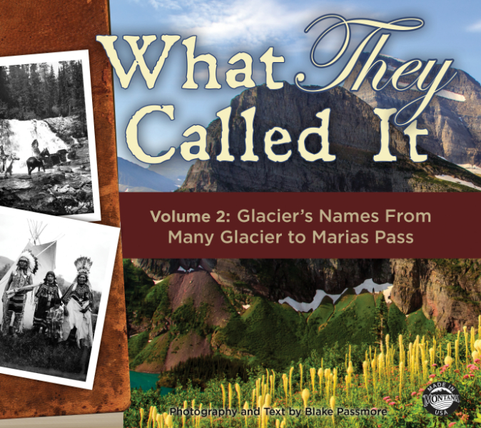 What They Called It Vol 2: Glacier's Names From Many Glacier To Marias Pass (SKU 1025058729)