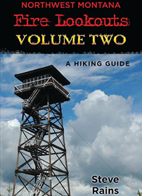 Northwest Montana Fire Lookouts Vol Ii: A Hiking Guide