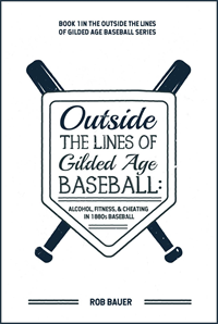 Outside The Lines Of Gilded Age Baseball: Alcohol, Fitness, & Cheating In 1880S