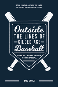 Outside The Lines Of Gilded Age Baseball: Gambling, Umpires, & Racism In 1880S